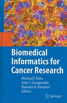 Biomedical Informatics in Cancer Research By Ochs, Michael F. (EDT)/ Casagrande, John T. (EDT)/ Davuluri, Ramana V. (EDT)